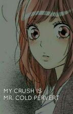 My Crush Is Mr. Cold Pervert by Dark-Z17