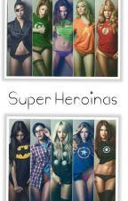 Super Heroínas #Wattys2016 by -NeverStopWriting-