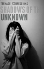 Shadows of the Unknown by Teenage_Confessions