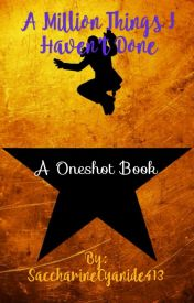 A Million Things I Haven't Done: Hamilton Oneshots by SaccharineCyanide413