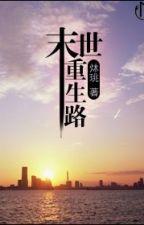[Edit-Đang tiến hành] Mạt thế trọng sinh lộ-Mộc Diêu by maihiing