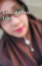 Error Andless Love by PoetrySolok