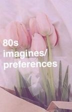 80s imagines/preferences  by ugheighties