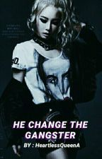 He Change The Gangster [COMPLETED] by HeartlessQueenA