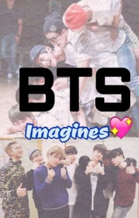 BTS imagines (request open) by BTSfangirl_FOREVER