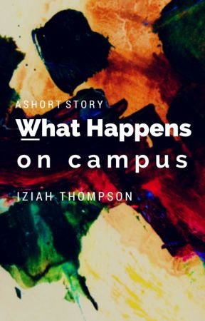 What Happens on Campus by AuthorIziahThompson