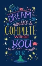 My Dream Wouldn't Be Complete With Out You by asdTreerjfxx