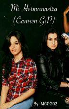 Mi hermanastra (Camren G!P) by MGCG02
