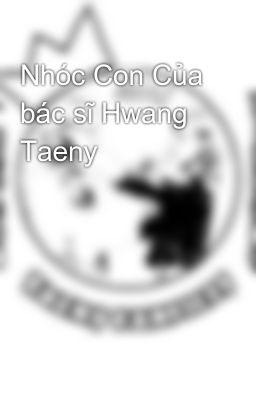 Nhóc Con Của bác sĩ Hwang Taeny