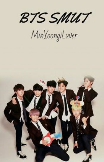 BTS Smut - MinYoongiLuver - Wattpad