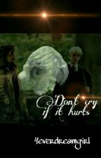 Don't Cry If It Hurts (Harry Potter/ Draco Malfoy FF) by 4everdreamgirl