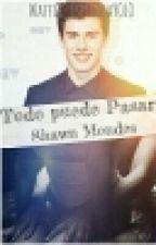 Todo Puede Pasar  *Shawn Mendes Hot* by Waffle_EspinosaYOLO