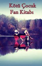 Kötü Çocuk Fan Kitabı by kotucocukfan