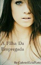 A Filha Da Empregada by GabrieliLucia