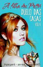 A Filha Dos Potter - Duelo Das Casas (IV) by -ladytime