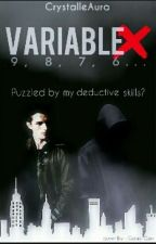 VARIABLE X (#Wattys2016) by CrystalleAura