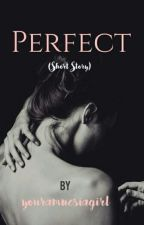 PERFECT (Short Story) by youramnesiagirl