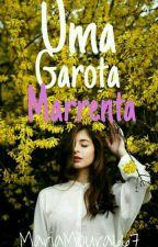 Uma  Garota Marrenta (EM REVISÃO) by MariaMoura667