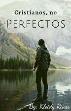 Cristianos, pero no perfectos by PrincessofGod_K