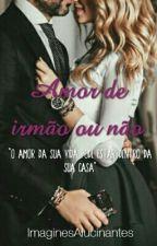 Amor De Irmão Ou Não by ImaginesAlucinantes