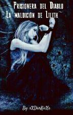 PRISIONERA DEL DIABLO +|+ La Maldición de Lilith by xXDarKisXx