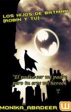 Los Hijos De Batman (Robin y tu) [LHDB1] by Monika_Abadeer