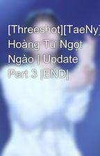 [Threeshot][TaeNy] Hoàng Tử Ngọt Ngào | Update Part 3 |END| by YeenieTaeganger