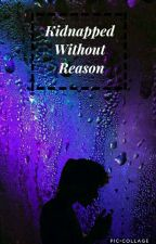 Kidnapped Without Reason ◀L.D & Ch.L▶ (Book 1 & 2) by x_noxthxing_x