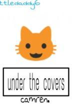 under the covers || camren.|| em edição  by SadArabella