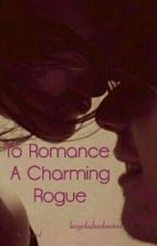 To Romance A Charming Rogue by lazyakabookworm