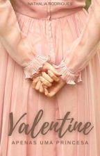 Valentine Uma quase princesa by Auroras_Boreais