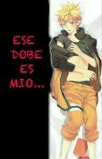 Ese Dobe Es Mio by ZeyraUzumakiUchiha