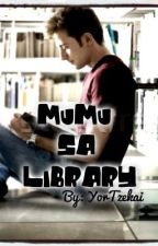 Mumu Sa Library (boyxboy) - COMPLETED! by YorTzekai