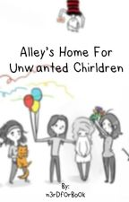 Alley's Home For Unwanted Children ~Complete~  by MultiFandomDude