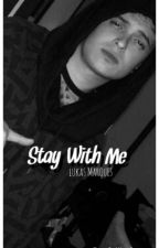 Stay With Me || Lukas Marques  by laurenzoblessed