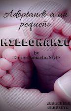 Adoptando A Un Pequeño Millonario( Sin Editar)  by darcycamachostyles