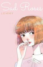 Sad Roses #LWA by ladymod11