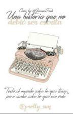 Una Historia Que No Debio Ser Escrita by Pretty_Sun