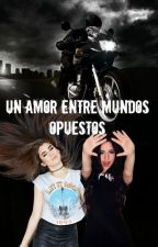 Un Amor Entre Mundos Opuestos by xdxd-20gotxdxd