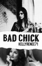 Bad Chick {Completed} by kellyrenee71