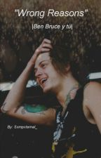 Worng Reasons |Ben Bruce Y Tu| by _Extasiis