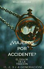 Viajeros Por Accidente? (El Dolor De La Traición)/ [#Wattys2017] [EDITANDO] by lectora_en_el_tiempo
