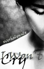 I Won't Cry by xverhalennlx