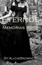 Eternos: Memorias Rotas by AliciaBrownDe