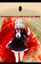 Sangrientamente (Te Amo ) by michelsakamaki