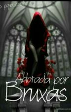 Adotada Por Bruxas(completo) by PinkBlueS2