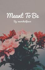 Meant to be by marichatfan16