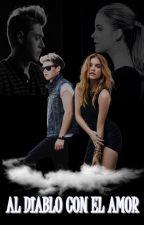 Al DIABLO con el amor (Niall Horan y tu) -TERMINADA by mitzycanela1D