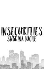 Insecurities by sabrinalucile