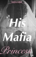 His Mafia Princess  by __Loovvee__